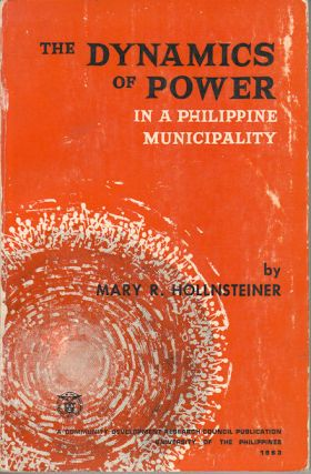 The Dynamics of Power in a Philippine Municipality. MARY R. HOLLNSTEINER