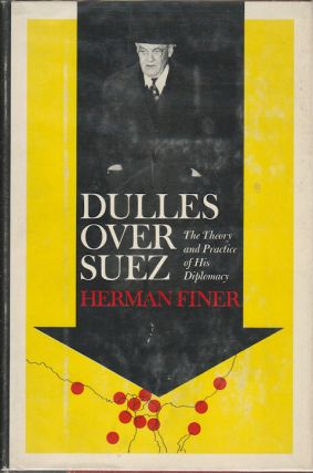Dulles Over Suez. The Theory and Practice of His Diplomacy. HERMAN FINER