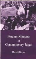 Foreign Migrants in Contemporary Japan. HIROSHI KOMAI