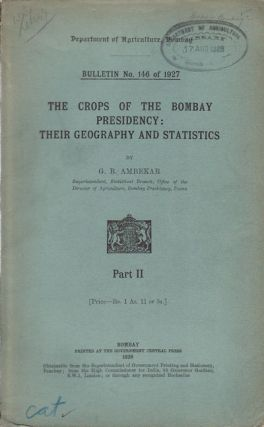 The Crops of the Bombay Presidency: Their Geography and Statistics. Part II. G. R. AMBEKAR