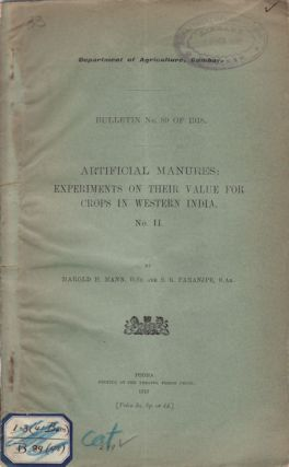 Artificial manures: Experiments on their Value for crops in Western India. No. II. HAROLD H. AND PARANJPE MANN, S. R.