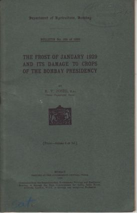 The Frost of January 1929 and its Damage to Crops of the Bombay Presidency. K. V. JOSHI