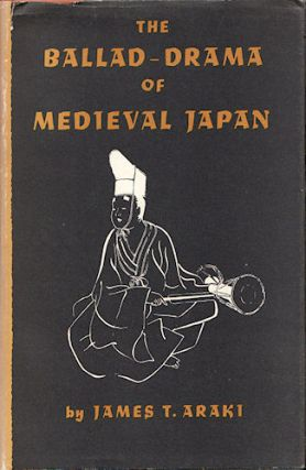 The Ballad-Drama of Medieval Japan. JAMES T. ARAKI