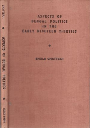Aspects of Bengal Politics in the Early Nineteen-Thirties. BHOLA CHATTERJI