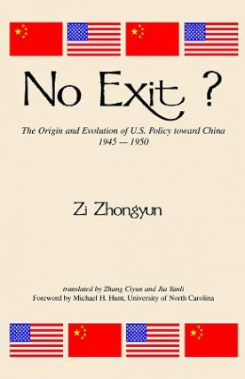 No Exit? The Origin and Evolution of U.S. Policy Toward China, 1945-1950. ZHONGYUN ZI.