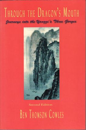 Through the Dragon's Mouth. Journeys into the Yangzi Gorges. BEN THOMSON COWLES.