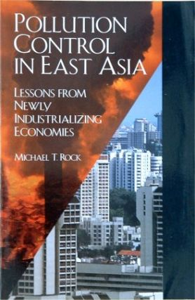 Pollution Control in East Asia. Lessons from Newly Industrializing Economies. MICHAEL T. ROCK.