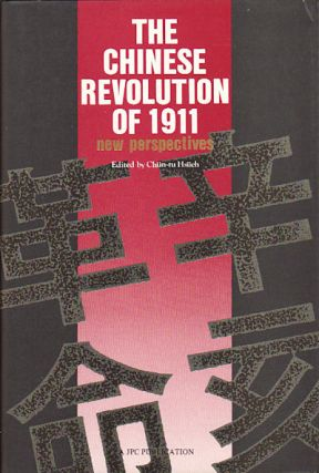The Chinese Revolution of 1911. New Perspectives. CHUN-TU HSUEH