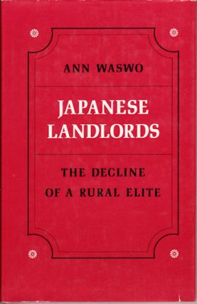 Japanese Landlords. The decline of a rural elite. ANN WASWO