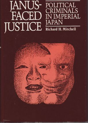 Janus-Faced Justice. Political Criminals in Imperial Japan. RICHARD H. MITCHELL