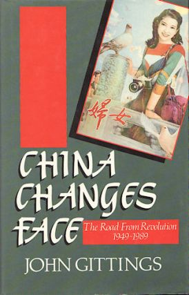 China Changes Face. The Road from Revolution 1949-1989. JOHN GITTINGS