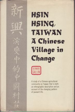 Hsin Hsing, Taiwan: A Chinese Village in Change. BERNARD GALLIN