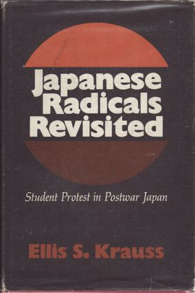 Japanese Radicals Revisited. Student Protests in Postwar Japan. ELLIS S. KRAUSS.
