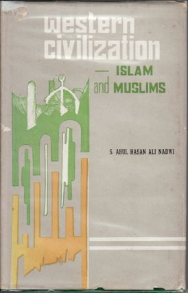 Western Civilisation. Islam and Muslims. ABUL HASAN ALI NADWI