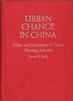Urban Change in China. Politics and Development in Tsinan, Shantung, 1890-1949. DAVID D. BUCK