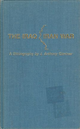 The Iraq-Iran War. A Bibliography. J. ANTHONY GARDNER