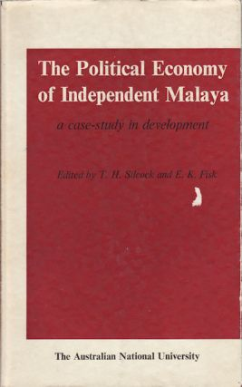 The Political Economy of Independent Malaya. A Case-study in development. T. H. AND E. K. FISK...