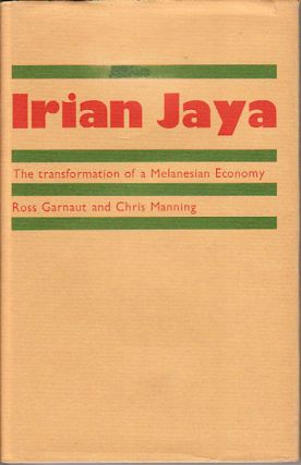 Irian Jaya. The Transformation of a Melanesian Economy. ROSS AND CHRIS MANNING GARNAUT
