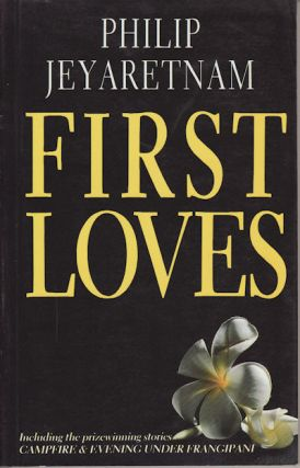 First Loves. PHILIP JEYARETNAM