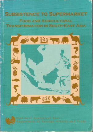 Subsistence to Supermarket. Food and Agricultural Transformation in South-East Asia. DEPARTMENT OF FOREIGN AFFAIRS AND TRADE.