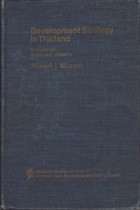 Development Strategy in Thailand. A Study of Economic Growth. ROBERT J. MUSCAT.