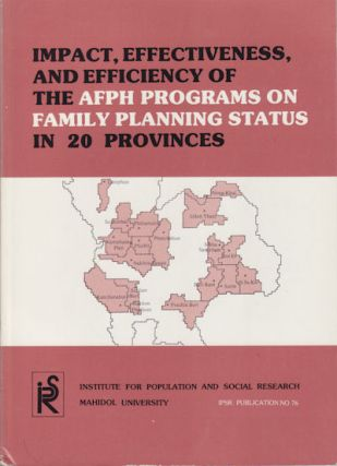 Impact, Effectiveness, and Efficiency of the AFPH Programs on Family Planning Status in 20 Provinces. THAILAND.