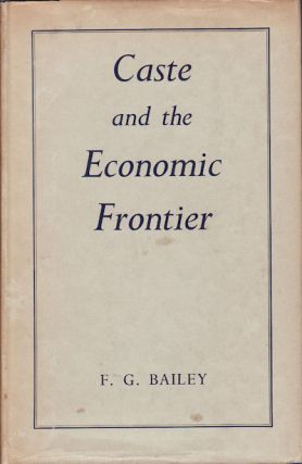 Caste and the Economic Frontier. A village in highland Orissa. F. G. BAILEY