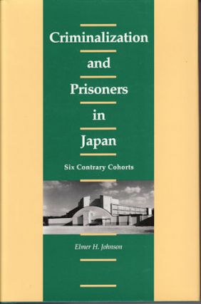 Criminalization and Prisoners in Japan. Six Contrary Cohorts. ELMER H. JOHNSON