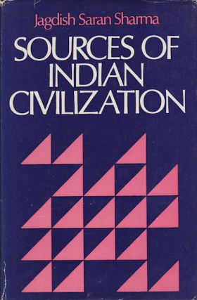 Sources of Indian Civilization. JAGDISH SARAN SHARMA