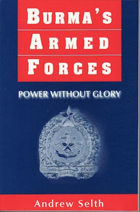 Burma's Armed Forces. Power Without Glory. ANDREW SELTH