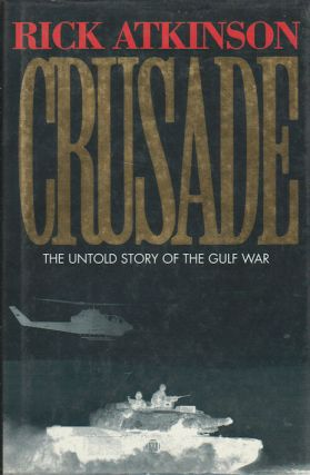 Crusade. The Untold Story of the Gulf War. RICK ATKINSON.