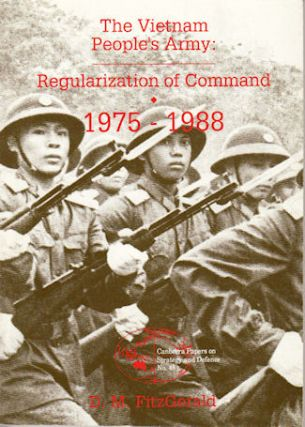 The Vietnam People's Army: Regularization of Command 1975 - 1988. D. M. FITZGERALD