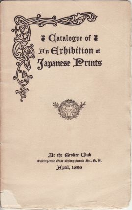 Catalogue of An Exhibition of Japanese Prints. At the Grolier Club. EXHIBITION CATALOGUE