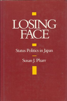 Losing Face. Status Politics in Japan. SUSAN J. PHARR.