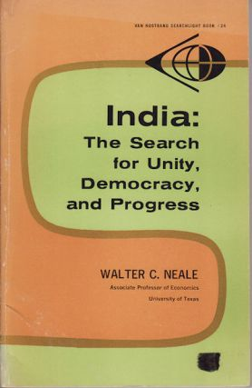 India. The Search for Unity, Democracy, and Progress. WALTER C. NEALE.