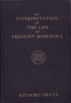 An Interpretation of the Life of Viscount Shibusawa. KYUGORO OBATA