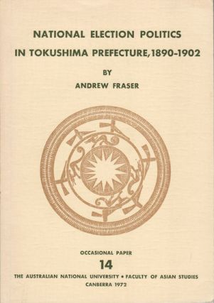 National Election Politics in Tokushima Prefecture, 1890-1902. ANDREW FRASER
