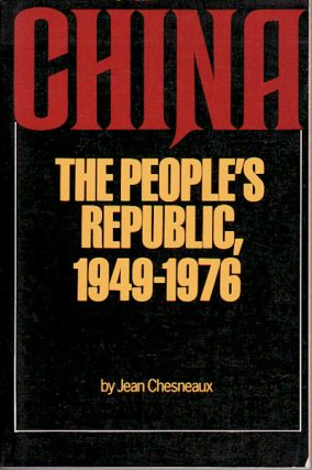 China: The People's Republic, 1949-1976. JEAN CHESNEAUX.