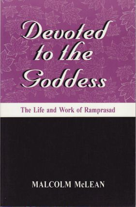 Devoted to the Goddess. The Life and Work of Ramprasad. MALCOLM MCLEAN