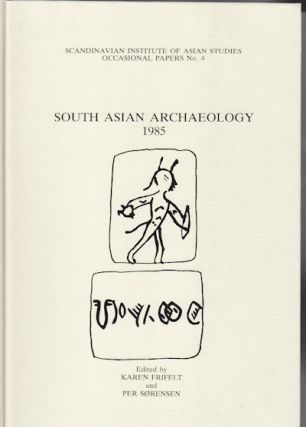 South Asian Archaeology 1985. KAREN AND PER SORENSEN FRIFELT
