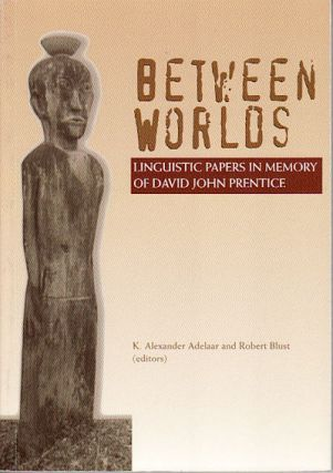 Between Worlds. Linguistic Papers in Memory of David John Prentice. K. ALEXANDER AND ROBERT BLUST...