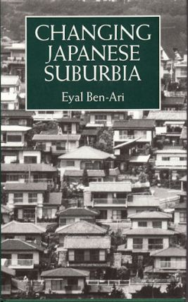 Changing Japanese Suburbia. A Study of Two Present-Day Localities. EYAL BEN-ARI