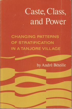 Caste, Class, and Power. Changing Patterns of Stratification in a Tanjore Village. ANDRE BETEILLE