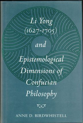 Li Yong (1627-1705) and the Epistemological Dimensions of Confucian Philosophy. ANNE D. BIRDWHISTELL