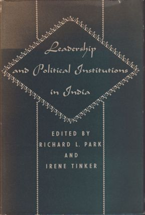 Leadership and Political Institutions in India. RICHARD L. AND IRENE TINKER PARK.