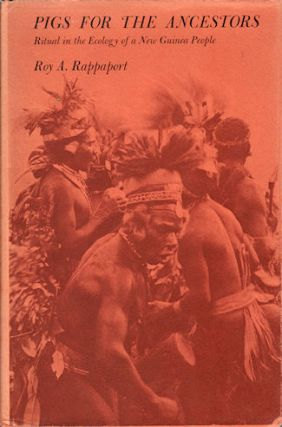 Pigs for the Ancestors. Ritual in the Ecology of a New Guinea People. ROY A. RAPPAPORT