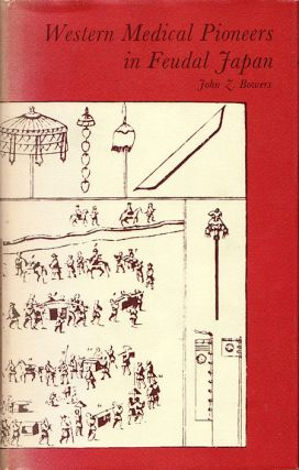 Western Medical Pioneers in Feudal Japan. JOHN Z. BOWERS