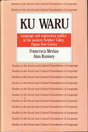 Ku Waru. Language and segmentary politics in the western Nebilyer Valley, Papua New Guinea. FRANCESCA AND ALAN RUMSEY MERLAN.