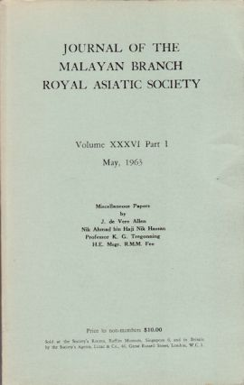 Journal of the Malayan Branch of the Royal Asiatic Society. Volume XXXVI Part I. May 1963. ...