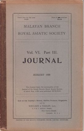 Journal of the Malayan Branch of the Royal Asiatic Society. Volume VI. Part III. August 1928. N....